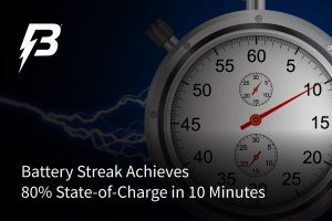 Battery Streak Batteries Achieves 80% State-of-Charge in 10 Minutes